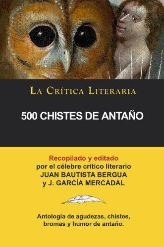 500 Chistes De Antaño, Colección La Crítica Literaria por el célebre crítico literario Juan Bautista Bergua, Ediciones Ibéricas por J. García Mercadal
