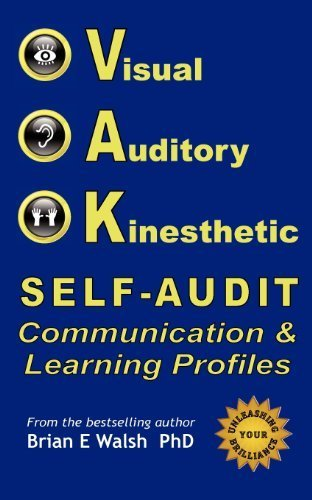 Vak Self-Audit: Visual, Auditory, and Kinesthetic Communication and Learning Styles: Exploring Patterns of How You Interact and Learn by Brian Everard Walsh (2011-06-01)