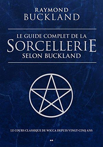 Le guide complet de la sorcellerie selon Buckland: Le guide classique de la sorcellerie