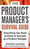 The Product Manager's Survival Guide: Everything You Need to Know to Succeed as a Product Manager (English Edition)