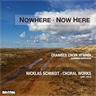 Nicklas Schmidt: Nowhere Now Here. Works for Choir