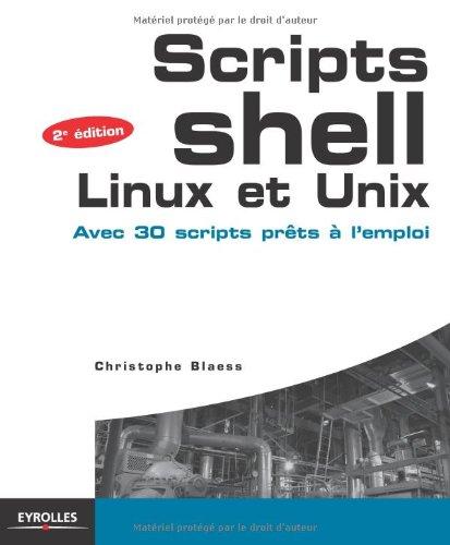 Scripts Shell Linux et Unix: Avec 30 scripts prêts à l'emploi. par Christophe Blaess