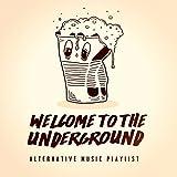 Welcome to the Underground - Alternative Music Playlist