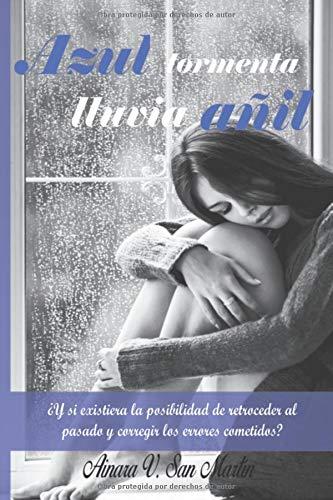 Azul tormenta, lluvia añil: ¿Y si existiera la posibilidad de retroceder en el tiempo y corregir los errores cometidos? por A. V. San Martín