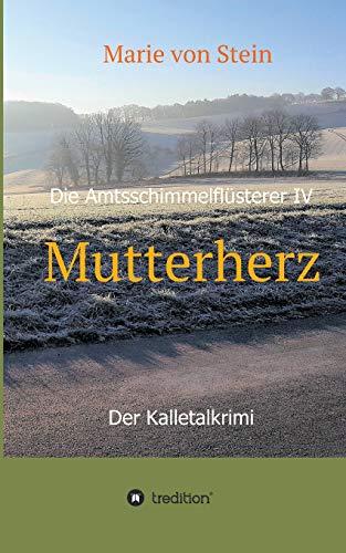 Buchseite und Rezensionen zu 'Mutterherz: Die Amtsschimmelflüsterer IV - Der Kalletalkrimi' von Marie von Stein