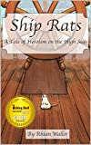 Ship Rats: A Tale of Heroism on the High Seas (Rat Tales Book 1) by Rhian Waller