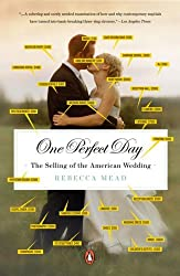 One Perfect Day: The Selling of the American Wedding by Rebecca Mead (2008-07-29)