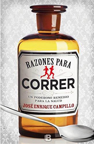 Razones para correr: Un poderoso remedio para la salud (No ficción) por José Enrique Campillo