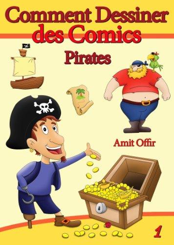 Livre de Dessin: Comment Dessiner des Comics - Pirates (Apprendre Dessiner t. 1)