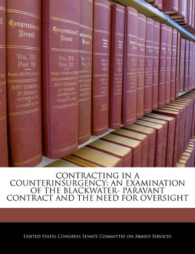 Preisvergleich Produktbild Contracting in a Counterinsurgency: An Examination of the Blackwater- Paravant Contract and the Need for Oversight