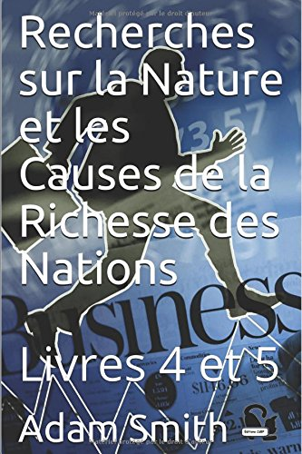 Recherches sur la Nature et les Causes de la Richesse des Nations: Livres 4 et 5