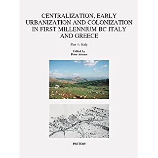Centralization, Early Urbanization and Colonization in First Millennium BC Greece and Italy. Part 1: Italy (Babesch Supplementa) (Pt. 1) by Attema, Peter (2004) Taschenbuch