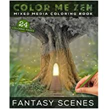Color Me Zen FANTASY SCENES Mixed Media Coloring Book: Grayscale Art Therapy Book for Adults