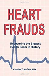 Heart Frauds: Uncovering the Biggest Health Scam in History by McGee, Charles T. (January 1, 2001) Paperback