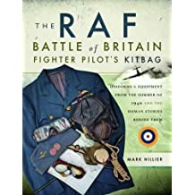 The RAF Battle of Britain Fighter Pilots' Kitbag: The Ultimate Guide to the Uniforms, Arms and Equipment from the Summer of 1940