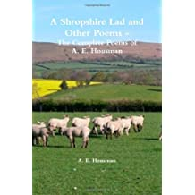 A Shropshire Lad and Other Poems - The Complete Poems of A. E. Housman