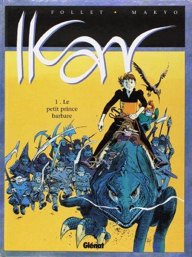 Ikar, tome 1 : Le petit prince barbare