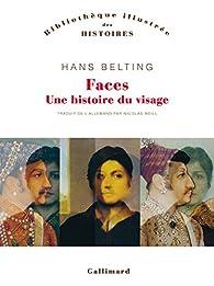 Faces: Une histoire du visage par Hans Belting