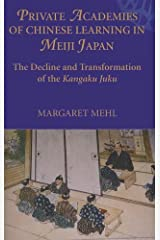 Private Academies of Chinese Learning in Meiji Japan: The Decline and Transformation of the Kangaku Juku (Nordic Institute of Asian Studies Monograph Series) by Margaret Mehl (2005-06-21) Paperback