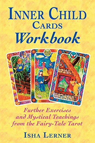 Inner Child Cards Workbook: Further Exercises and Mystical Teachings from the Fairy-Tale Tarot: Further Exercises with the Fairy-tale Tarot