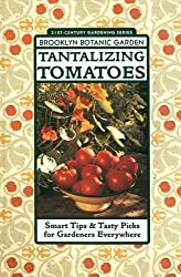 Tantalizing Tomatoes: Smart Tips and Tasty Picks for Gardeners Everywhere (Brooklyn Botanic Garden All-Region Guides) by Brooklyn Botantical Gardens (1997-04-06)