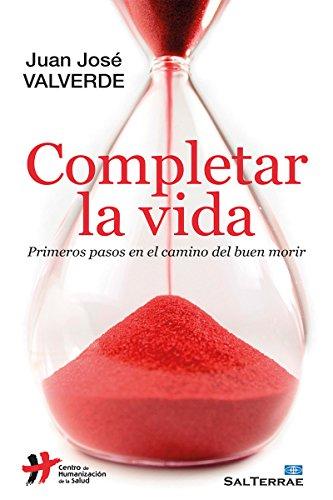 COMPLETAR LA VIDA. Primeros pasos en el camino del buen morir (Proyecto nº 130) por JUAN JOSÉ VALVERDE