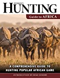 Petersens Hunting Guide to Africa: A Comprehensive Guide to Hunting Popular African Game