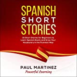 Spanish Short Stories: 10 Short Stories for Beginners to Learn Spanish Easily and Grow Your Vocabulary in the Funniest Way (Spanish Edition)