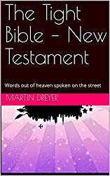 The Tight Bible – New Testament: Words out of heaven spoken on the street
