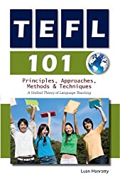 TEFL 101: Principles, Approaches, Methods & Techniques by Luan Hanratty (2010-12-01)