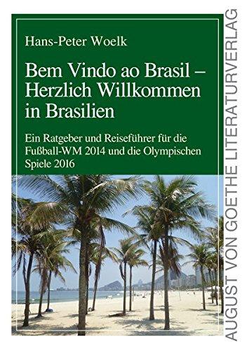 Bem Vindo ao Brasil - Herzlich Willkommen in Brasilien (Ratgeber über Reiseführer für die Fußball WM 2014 und die Olympischen Spiele 2016)
