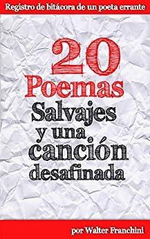 20 Poemas salvajes y una canción desafinada (Spanish Edition) di [Franchini, Walter]