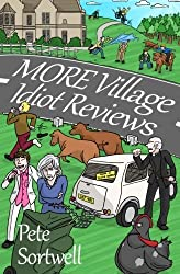 More Village Idiot Reviews (A Laugh Out Loud Comedy Sequel) by Pete Sortwell (2013-07-12)