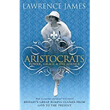 Aristocrats: Power, grace and decadence - Britain's great ruling classes from 1066 to the present
