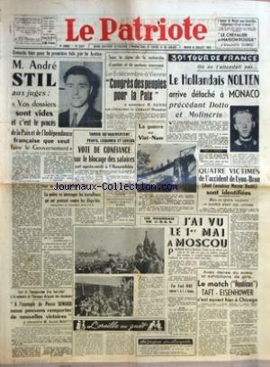 PATRIOTE (LE) [No 2407] du 08/07/1952 - ENTENDU HIER POUR LA PREMIERE FOIS PAR LA JUSTICE M ANDRE STIL AUX JUGES VOS DOSSIERS SONT VIDES ET C+¡EST LE PROCES DE LA PAIX ET DE L'INDEPENDANCE FRANCAISE QUE VEUX FAIRE LE GOUVERNEMENT LORS DE L'INAUGURATION D+¡UN BAS RELIEF A LA MEMOIRE DE L'HEROIQUE DIRIGEANT DES CHEMINOTS A L'EXEMPLE DE PIERRE SEMARD NOUS POUVONS REMPORTER DE NOUVELLES VICTOIRES PAR ANDRE MARTY SUR LA COTE D+¡AZUR LA POLICE VA INTERROGER LES TRAVAILLEURS QUI ONT PROTESTE CONTRE