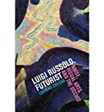 [(Luigi Russolo, Futurist: Noise, Visual Arts, and the Occult)] [Author: Luciano Chessa] published on (April, 2012)