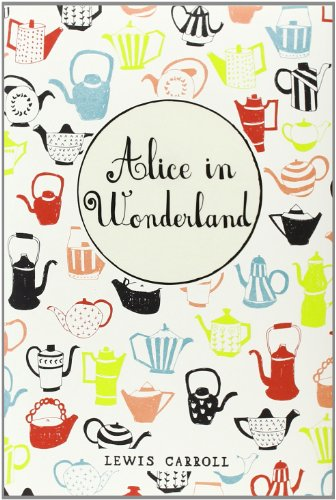 Alice's adventures in Wonderland : and, Through the looking-glass and what Alice found there