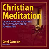 Christian Meditation: Learn How to Meditate in the Tradition of John Main