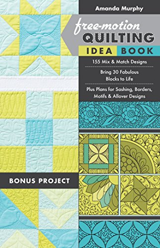 Free-Motion Quilting Idea Book: 155 Mix & Match Designs - Bring 30 Fabulous Blocks to Life - Plus Plans for Sashing, Borders, Motifs & Allover Designs (English Edition) -