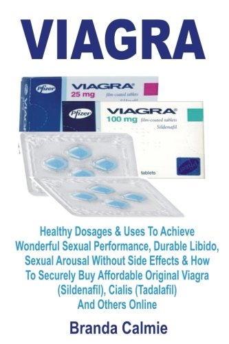 Viagra: Side Effects, Uses, Dosages, Medical Caution, Where To Legally Buy Cheap Original Viagra (Sildenafil), Cialis (Tadalafil) And Other Best Drugs Safely Online [Libro]