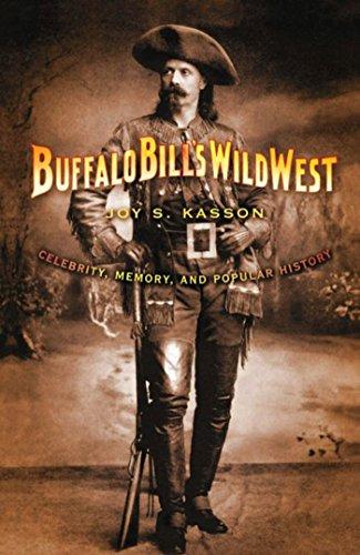 Buffalo Bill's Wild West: Celebrity, Memory, and Popular History (English Edition) (Wild Buffalo Bills West)