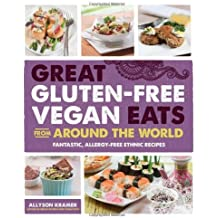 Great Gluten-Free Vegan Eats From Around the World: Fantastic, Allergy-Free Ethnic Recipes by Allyson Kramer (2013-06-01)