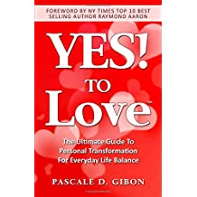YES! TO Love: The Ultimate Guide to Personal Transformation for Everyday Life Balance: Volume 1