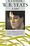 W. B. Yeats, A Life, I: The Apprentice Mage 1865-1914: Apprentice Mage 1865-1914 v. 1
