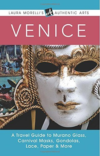 Venice: A Travel Guide To Murano Glass, Carnival Masks, Gondolas, Lace, Paper, & More (Laura Morelli's Authentic Arts) by Laura Morelli (31-Jan-2015) Paperback