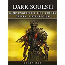 Dark Souls III Game Unofficial Tips, Cheats Tricks, & Strategies