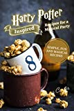Harry Potter Inspired Recipes for a Magical Party: Simple, Fun, and Magical Recipes (English Edition)