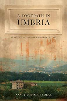 A Footpath in Umbria: Learning, Loving and Laughing in Italy by [Solak, Nancy Yuktonis]
