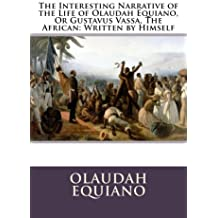 The Interesting Narrative of the Life of Olaudah Equiano, Or Gustavus Vassa, The African: Written by Himself