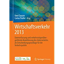 Wirtschaftsverkehr 2013: Datenerfassung und verkehrsträgerübergreifende Modellierung des Güterverkehrs als Entscheidungsgrundlage für die Verkehrspolitik